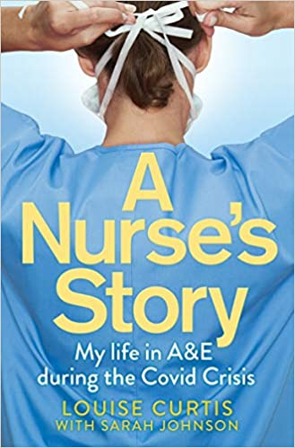 A Nurse's Story: My Life in A&E in the Covid Crisis by Louise Curtis |