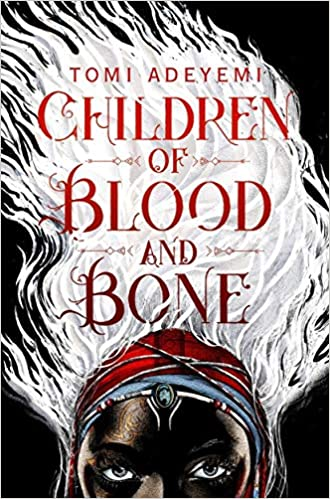 Children of Blood and Bone (Legacy of Orïsha #1) by Tomi Adeyemi