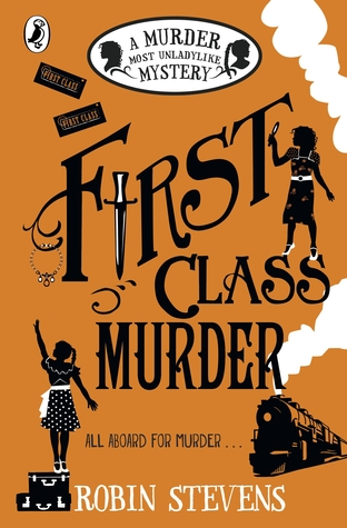 First Class Murder (Murder Most Unladylike Mystery #3) by Robin Stevens |
