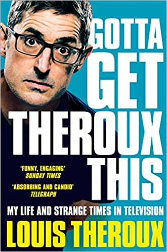 Gotta Get Theroux This: My Life and Strange Times in Television by Louis Theroux | 9781509880393