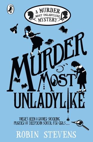 Murder Most Unladylike (Murder Most Unladylike Mystery #1) by Robin Stevens |