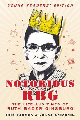 Notorious RBG Young Readers' Edition: The Life and Times of Ruth Bader Ginsburg by Irin Carmon, Shana Knizhnik | 9780062748539