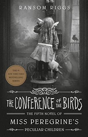 The Conference of the Birds (Miss Peregrine's Peculiar Children #5) by Ransom Riggs