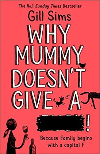 Why Mummy Doesn?t Give a ****! (Why Mummy #3) by Gill Sims