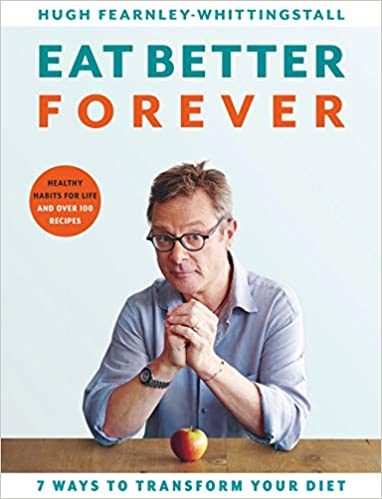 Eat Better Forever: 7 Ways to Transform Your Diet by Hugh Fearnley-Whittingstall |