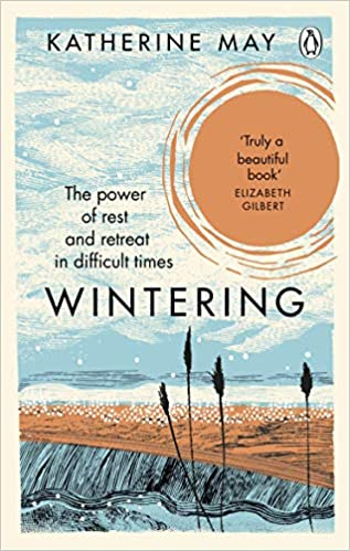 Wintering: The Power of Rest and Retreat in Difficult Times by Katherine May |