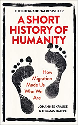 A Short History of Humanity: How Migration Made Us Who We Are by  |