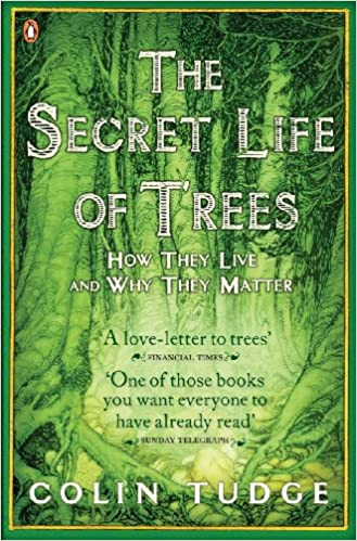 The Secret Life of Trees: How They live and Why They Matter by Colin Tudge |