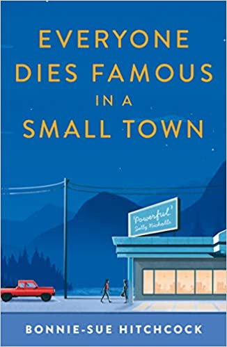 Everyone Dies Famous in a Small Town by Bonnie-Sue Hitchcock |